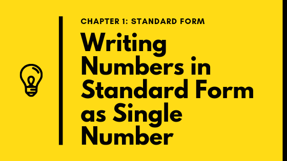 Standard Form: Writing Numbers in Standard Form as Single Number
