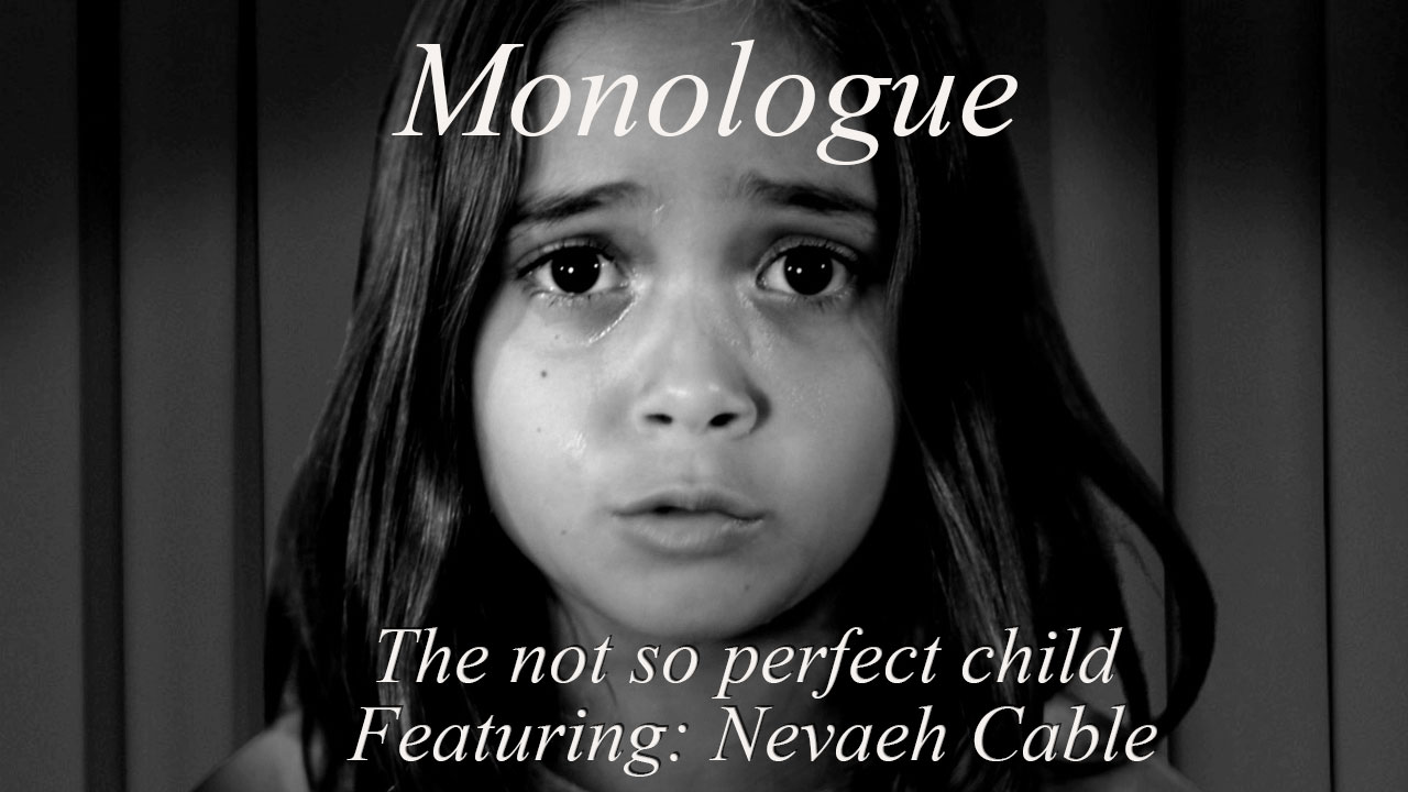 "Monologue featuring Nevaeh Cable ""The not so perfect child""  by D. M. Larson"